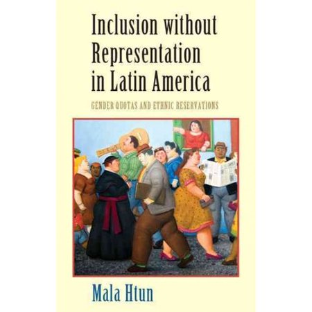 Inclusion Without Representation In Latin America  Gender Quotas And Ethnic Reservations