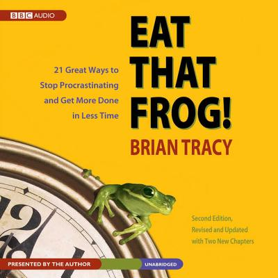 Eat That Frog! : 21 Great Ways to Stop Procrastinating and Get More Done in Less Time