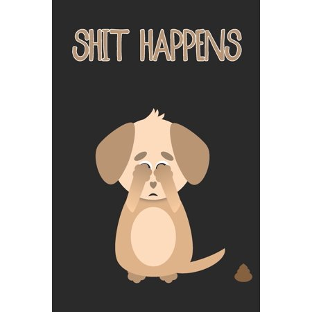 Shit Happens Cute Sad Dog Notebook: A funny popular quote journal that will cheer up anyone if they are having a bad day. Subject and date placeholders on each page for easy organization and