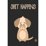 Shit Happens Cute Sad Dog Notebook: A funny popular quote journal that will cheer up anyone if they are having a bad day. Subject and date placeholders on each page for easy organization and reference