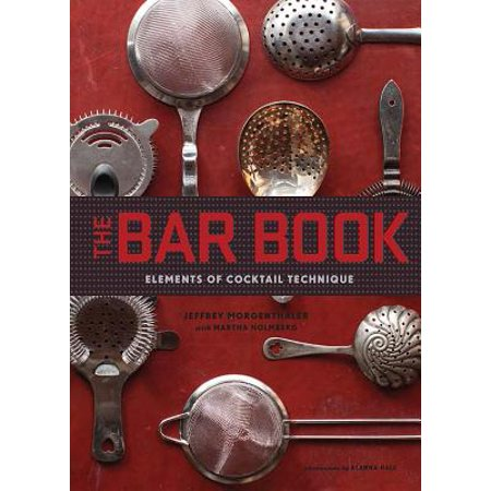 The Bar Book: Elements of Cocktail Technique (Cocktail Book with Cocktail Recipes, Mixology Book for