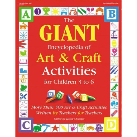 The Giant Encyclopedia of Art and Craft Activities: For Children 3 to 6: More Than 500 Art and Craft Activities Written by Teachers for Teachers