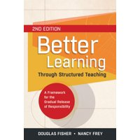 Better Learning Through Structured Teaching: A Framework for the Gradual Release of Responsibility (Paperback)