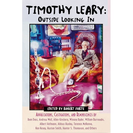 Timothy Leary  Outside Looking In   Appreciations  Castigations  And Reminiscences By Ram Dass  Andrew Weil  Allen Ginsberg  Winona Ryder  William Burroughs  Albert Hofmann  Aldous Huxley  Terence Mckenna  Ken Kesey  Huston Smith  Hunter S  Thompson  And Others