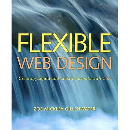 Flexible Web Design: Creating Liquid and Elastic Layouts with CSS -