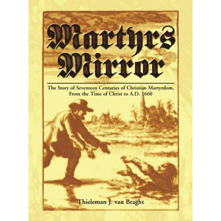 Martyrs Mirror : The Story of Seventeen Centuries of Christian Martyrdom, from the Time of Christ to A.D. 1660 for $<!---->