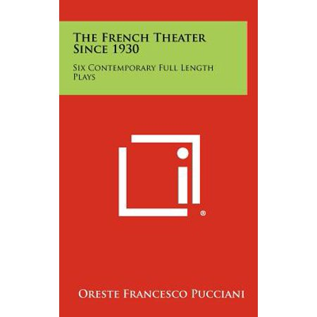 The French Theater Since 1930 : Six Contemporary Full Length Plays