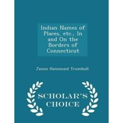 Indian Names of Places, Etc., in and on the Borders of Connecticut - Scholar's Choice Edition