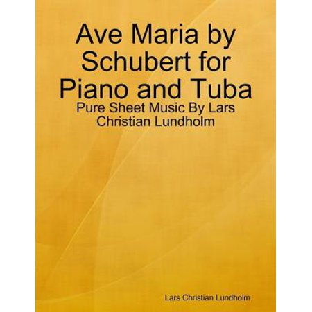 Ave Maria by Schubert for Piano and Tuba - Pure Sheet Music By Lars Christian Lundholm - eBook ()