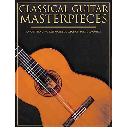 Classical Guitar Masterpieces: An Outstanding Repertoire Collection for Solo Guitar by