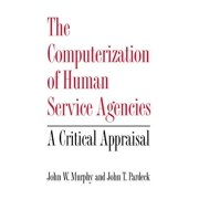 The Computerization of Human Service Agencies : A Critical Appraisal