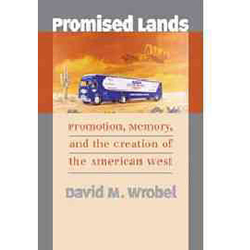 Promised Lands: Promotion, Memory, and the Creation of the American West