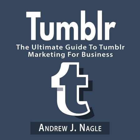 Tumblr: The Ultimate Guide To Tumblr Marketing For Business - Audiobook