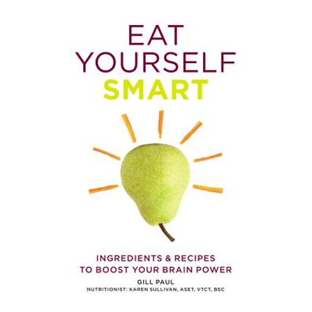 Eat Yourself Smart : Ingredients & recipes to boost your brain power (Halloween Brain Food Recipes)