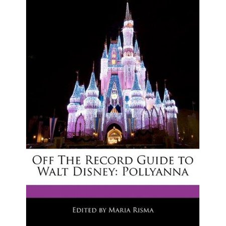 Off The Record Guide To Walt Disney  Pollyanna