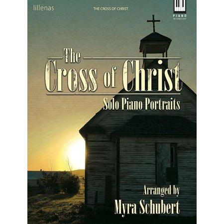 The Cross of Christ : Solo Piano Portraits ()
