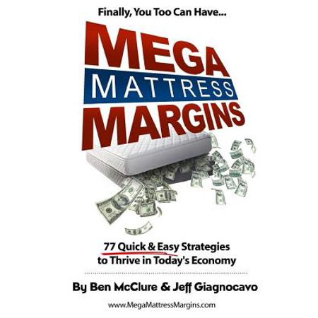 Mega Mattress Margins: 77 Quick & Easy Strategies to Thrive in Todays Economy by