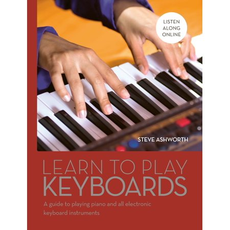 Learn to Play Keyboards : A guide to playing piano and all electronic keyboard instruments