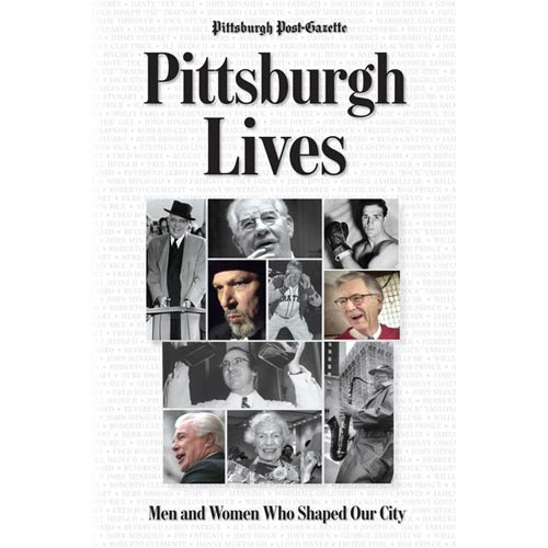Pittsburgh Lives: Men & Women Who Shaped Our City