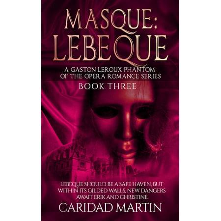 Masque: LeBeque (A Gaston Leroux Phantom of the Opera Romance Series) Book Three - eBook ()