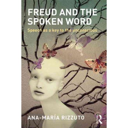Freud And The Spoken Word   Speech As A Key To The Unconscious