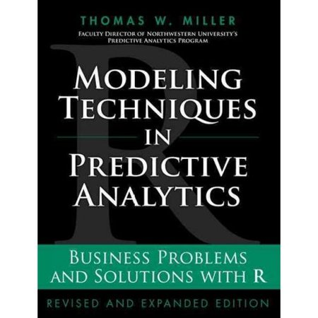 Modeling Techniques In Predictive Analytics  Business Problems And Solutions With R