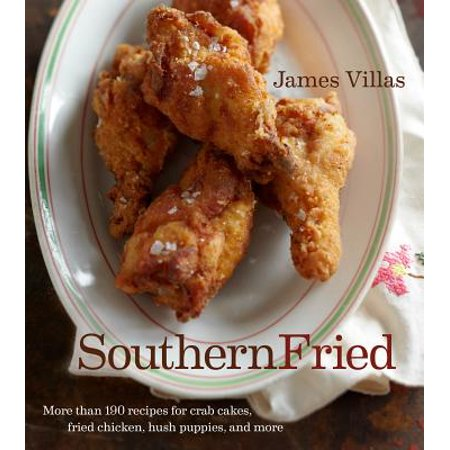 Southern Fried : More Than 150 recipes for Crab Cakes, Fried Chicken, Hush Puppies, and More