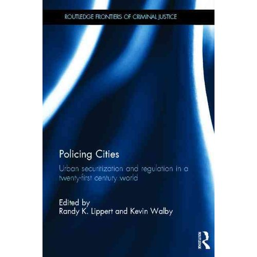 Policing Cities: Urban Securitization and Regulation in a 21st Century World