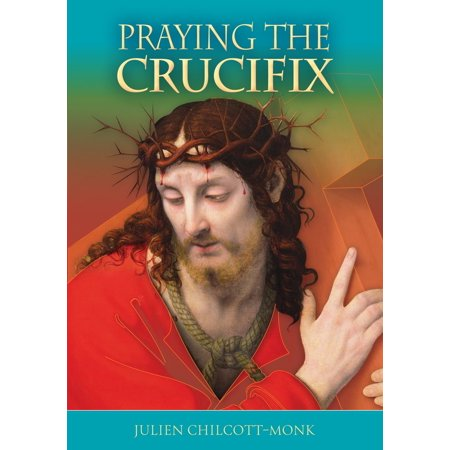 Praying the Crucifix - Reflections on the Cross - (Stations Of The Cross Prayers And Reflections)