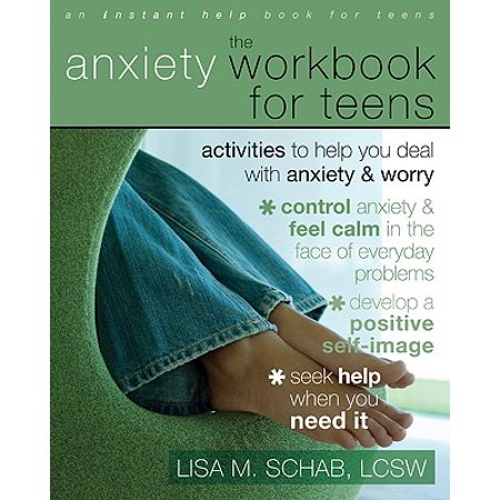 The Anxiety Workbook for Teens : Activities to Help You Deal with Anxiety and