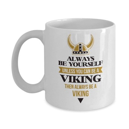Always Be Yourself Unless You Can Be A Viking Coffee & Tea Gift Mug, Norse Themed Gifts and Ideas for Boys, Men & Women](Casino Themed Gift Ideas)