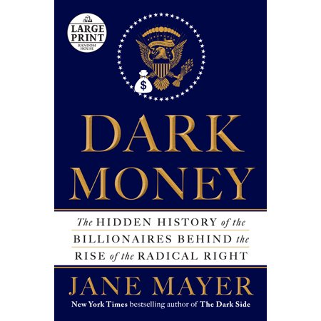 Dark Money : The Hidden History of the Billionaires Behind the Rise of the Radical (The Dark History Behind Halloween')