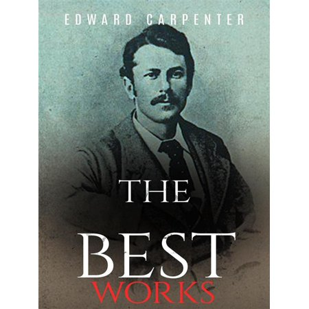 Edward Carpenter: The Best Works - eBook