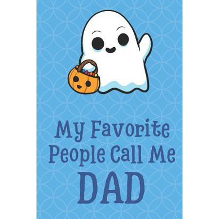 My Favorite People Call Me Dad: Halloween Spooky Ghost Funny Cute Father's Day Journal Notebook From Sons Daughters Girls and Boys of All Ages. Great (Halloween Called Devil's Day)