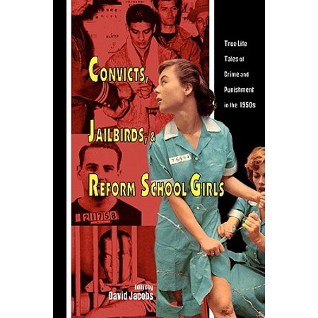 Convicts, Jailbirds, and Reform School Girls : True Life Tales of Crime and Punishment in the 1950s
