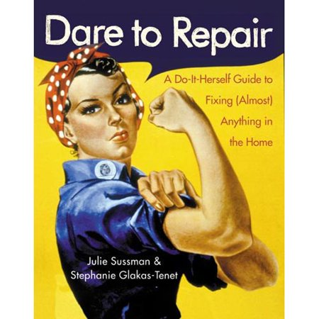 Dare to Repair: A Do-it-herself Guide to Fixing Almost Anything in the Home