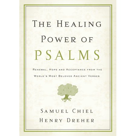 The Healing Power of Psalms : Renewal, Hope and Acceptance from the World's Most Beloved Ancient