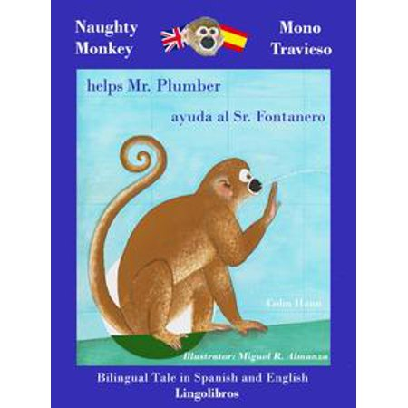 Bilingual Tale in Spanish and English: Naughty Monkey Helps Mr. Plumber - Mono Travieso ayuda al Sr. Fontanero - - Naughty School Com