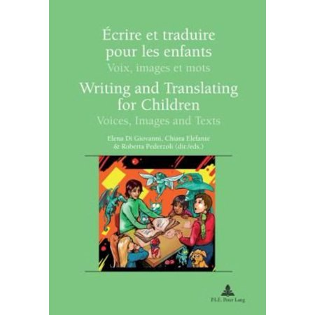 Ecrire Et Traduire Pour Les Enfants / Writing and Translating for Children: Voix, Images Et Mots / Voices, Images and Texts