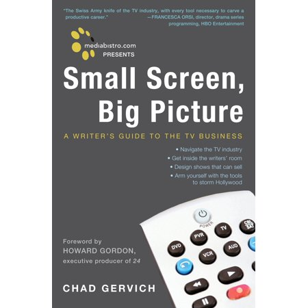 Mediabistro.com Presents Small Screen, Big Picture : A Writer's Guide to the TV