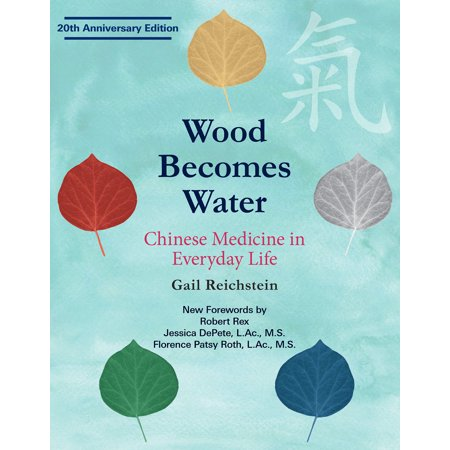 Wood Becomes Water : Chinese Medicine in Everyday Life - 20th Anniversary -