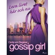 Gossip Girl: Leva livet hr och nu - eBook