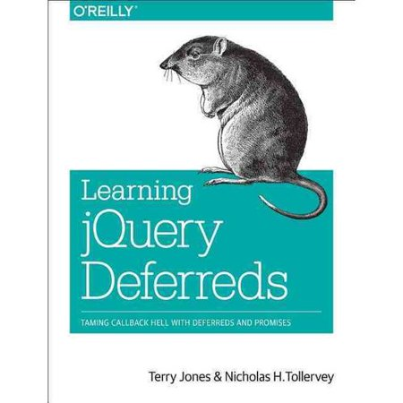 Learning Jquery Deferreds: Taming Callback Hell With Deferreds and Promises by