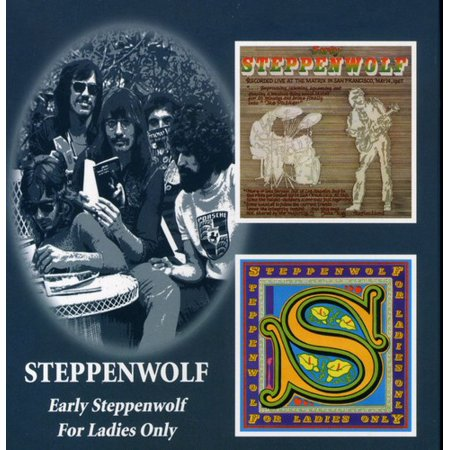 Early Steppenwolf: For Ladies Only (Top Steppenwolf Songs)