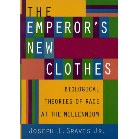 Emporers New Clothes - The Emperor's New Clothes : Biological Theories of Race at the Millennium