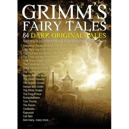 Grimm's Fairy Tales: 64 Dark Original Tales with 62 Illustrations (Also, Free Links to Audio Files) - eBook - Halloween Audio Files