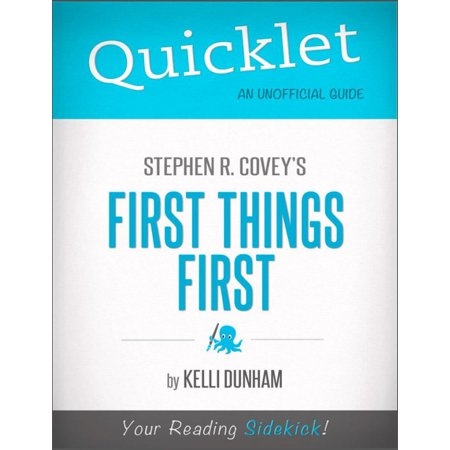 Quicklet on Stephen Covey's First Things First: Chapter-By-Chapter Commentary & Summary - (The Weight Of All Things Chapter Summaries)
