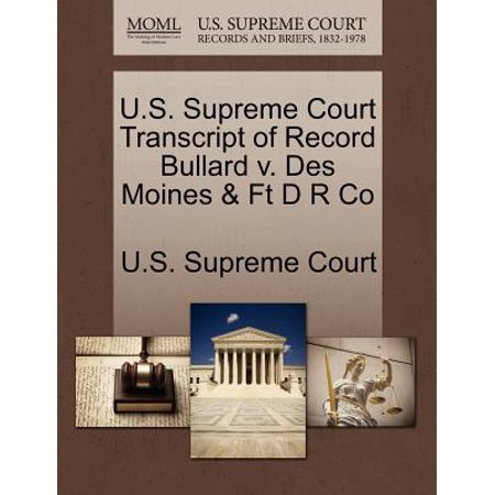 U.S. Supreme Court Transcript of Record Bullard V. Des Moines & FT D R Co - Toys R Us Des Moines
