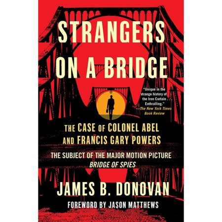 Strangers On A Bridge  The Case Of Colonel Abel And Francis Gary Powers
