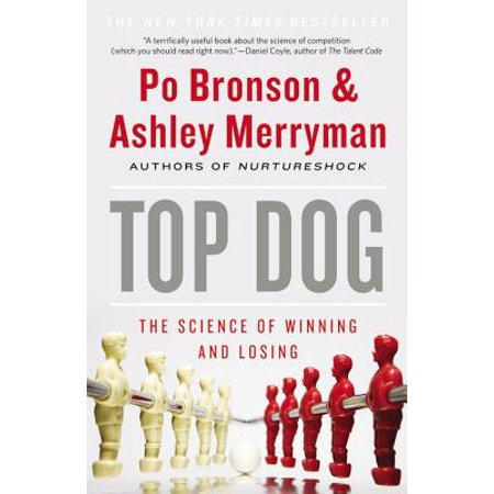 Top Dog : The Science of Winning and Losing (Top Dog The Science Of Winning And Losing)